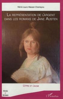 La réprésentation de l'argent dans les romans de Jane Austen : l'être et l'avoir - Marie-LaureMassei-Chamayou