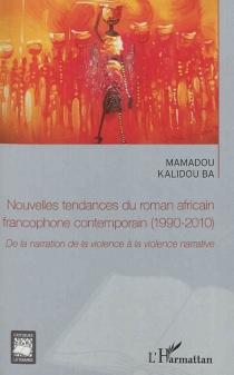 Nouvelles tendances du roman africain francophone contemporain (1990-2010) : de la narration de la violence à la violence narrative - Mamadou KalidouBa