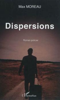 Dispersions : roman policier - MaxMoreau
