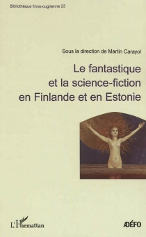 Le fantastique et la science-fiction en Finlande et en Estonie : actes du colloque, 19-20 novembre 2010 -