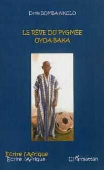 Le rêve du pygmée Oyoa-Baka - DenisBomba-Nkolo