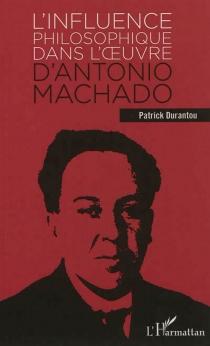 L'influence philosophique dans l'oeuvre d'Antonio Machado - PatrickDurantou