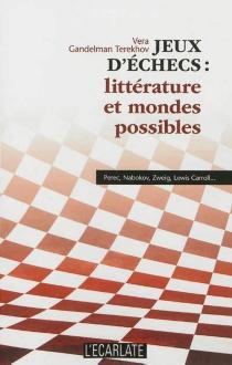 Jeu d'échecs : littérature et mondes possibles : Perec, Nabokov, Zweig, Lewis Carroll... - VeraGandelman Terekhov