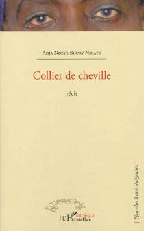 Collier de cheville : récit - Adja Ndeye BouryNdiaye