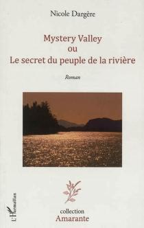 Mystery valley ou Le secret du peuple de la rivière - NicoleDargère
