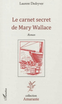 Le carnet secret de Mary Wallace - Laurent Dedryver