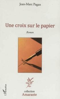 Une croix sur le papier - Jean-MarcPagan