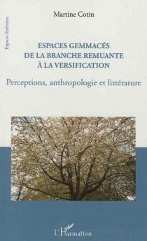 Espaces gemmacés : de la branche remuante à la versification : perceptions, anthropologie et littérature - MartineCotin