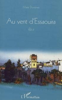 Au vent d'Essaouira : récit - MarieDuvignau