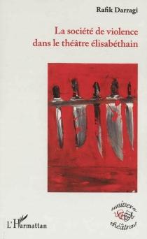 La société de violence dans le théâtre élisabéthain - RafikDarragi