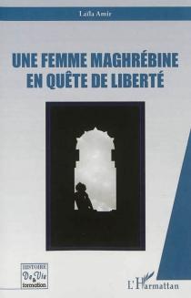 Une femme maghrébine en quête de liberté : récit - LaïlaAmir