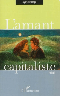 L'amant capitaliste - ZeynepBayramoglu