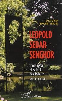 Léopold Sédar Senghor : Tourangeau et soldat des idéaux de la France - BirahimThioune