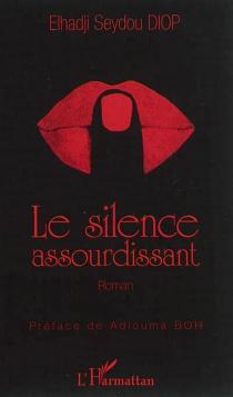 Le silence assourdissant - Elhadji SeydouDiop