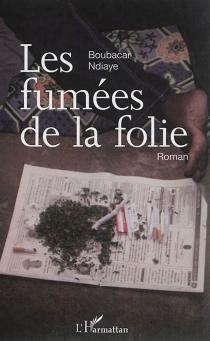 Les fumées de la folie - BoubacarNdiaye