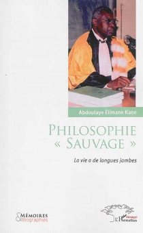 Philosophie sauvage : la vie a de longues jambes - Abdoulaye ElimaneKane