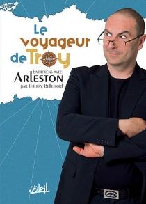 Le voyageur de Troy : entretiens avec Arleston - ChristopheArleston
