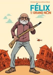 Felix ou Le Grand Non - ChristianDurieux