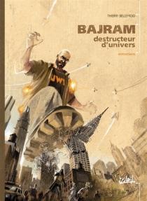 Bajram, destructeur d'univers : Entretiens - DenisBajram