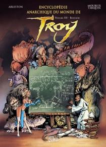 Encyclopédie anarchique du monde de Troy - ChristopheArleston