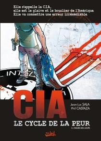 CIA, le cycle de la peur - PhilCastaza