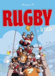 Rugby la totale ! - Monsieur B.