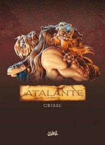Atalante : la légende : tomes 1 à 3 - Crisse