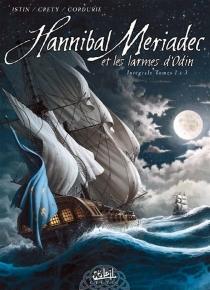 Hannibal Meriadec et les larmes d'Odin : intégrale : tomes 1 à 3 - StéphaneCréty