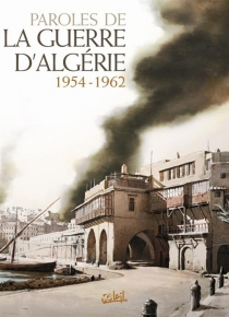 Paroles de la guerre d'Algérie : 1954-1962 -