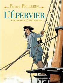 L'Epervier : les escales d'un corsaire - PatricePellerin