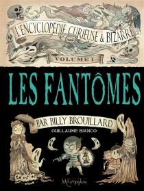 L'encyclopédie curieuse et bizarre par Billy Brouillard - GuillaumeBianco