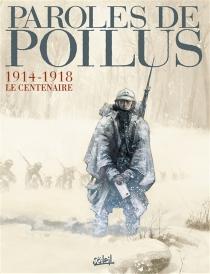 Paroles de poilus : 1914-1918 : le centenaire - Jean-PierreGuéno