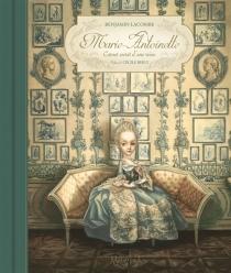 Marie-Antoinette : carnet secret d'une reine - BenjaminLacombe