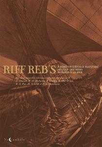 Riff Reb's : récits et nouvelles librement adaptés des oeuvres de J. Conrad, W.H.. Hodgson, J. London, P. Mac Orlan, E.A. Poe, M. Schwob et R. L Stevenson - Riff Reb's