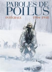 Paroles de poilus : 1914-1918 : intégrale - Jean-PierreGuéno