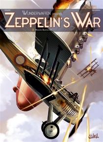 Zeppelin's war : Wunderwaffen présente - Richard D.Nolane