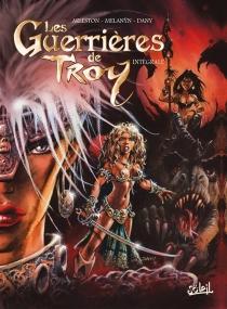Les guerrières de Troy : intégrale - ChristopheArleston