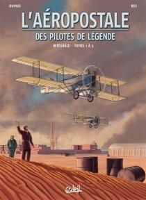 L'Aéropostale : des pilotes de légende : intégrale | Volume 1, Tomes 1 à 3 - ChristopheBec