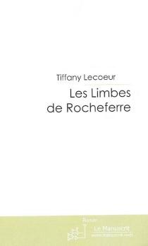 Les limbes de Rocheferre : roman fantastique - TiffanyLecoeur