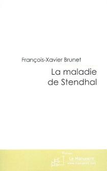 La maladie de Stendhal - François-XavierBrunet