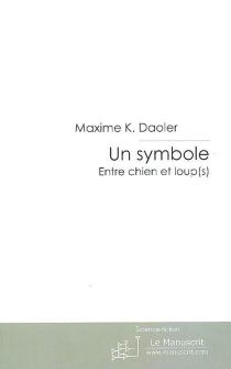 Un symbole : entre chien et loup(s) - Maxime K.Daoler