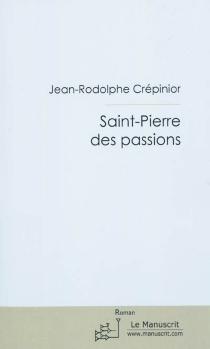 Saint-Pierre des passions - Jean-RodolpheCrépinior