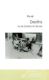 Destins ou Le ghetto à l'école - Ryvel
