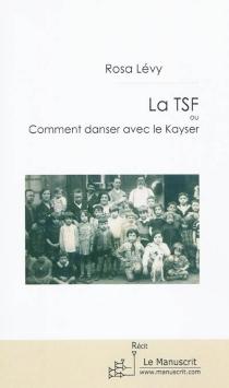 La TSF ou Comment danser avec le Kayser - RosaLévy