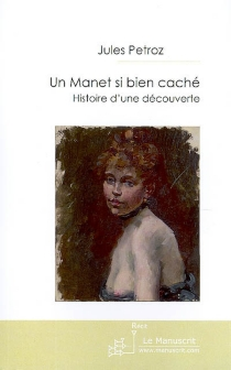 Un Manet si bien caché : histoire d'une découverte - JulesPetroz