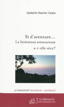 Si d'aventure... : la littérature aventureuse a-t-elle vécu ? : actes du colloque organisé le 13 novembre 2008 -