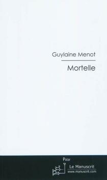 Mortelle - GuylaineMenot