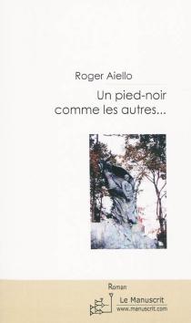 Un pied-noir comme les autres... - Roger VincentAiello