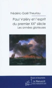 Paul Valéry et l'esprit du premier XXe siècle : les années glorieuses : essai - Frédéric-GaëlTheuriau