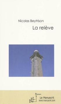 La relève : contes et nouvelles - NicolasBeytrison